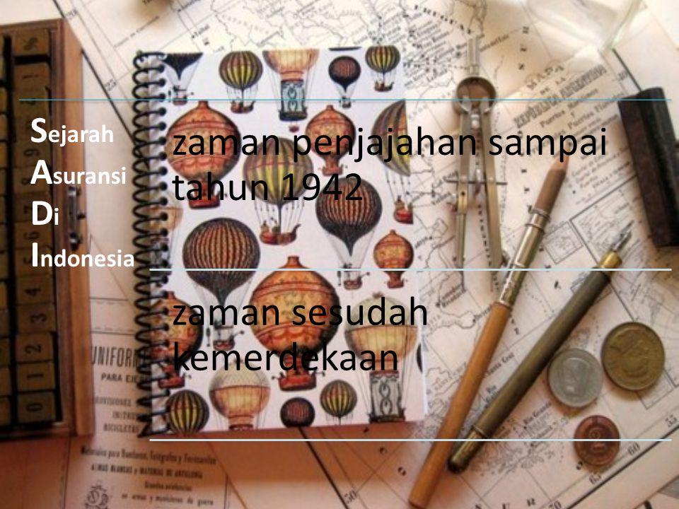 Bisnis asuransi masuk ke Indonesia pada waktu penjajahan Belanda dan negara kita pada waktu itu disebut Nederlands Indie.