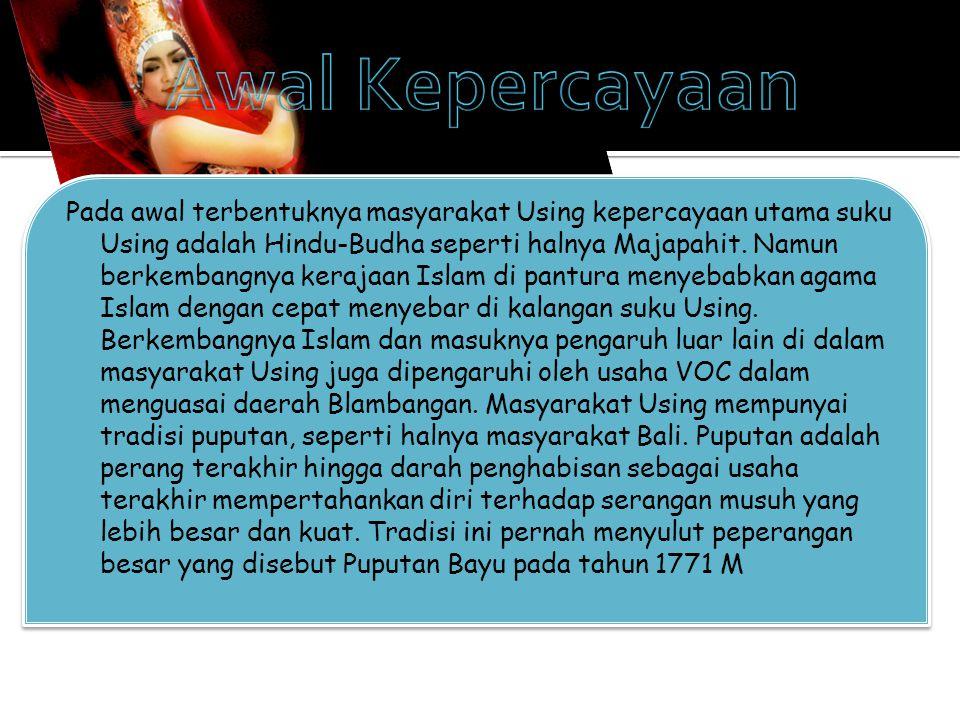 Pada awal terbentuknya masyarakat Using kepercayaan utama suku Using adalah Hindu-Budha seperti halnya Majapahit.