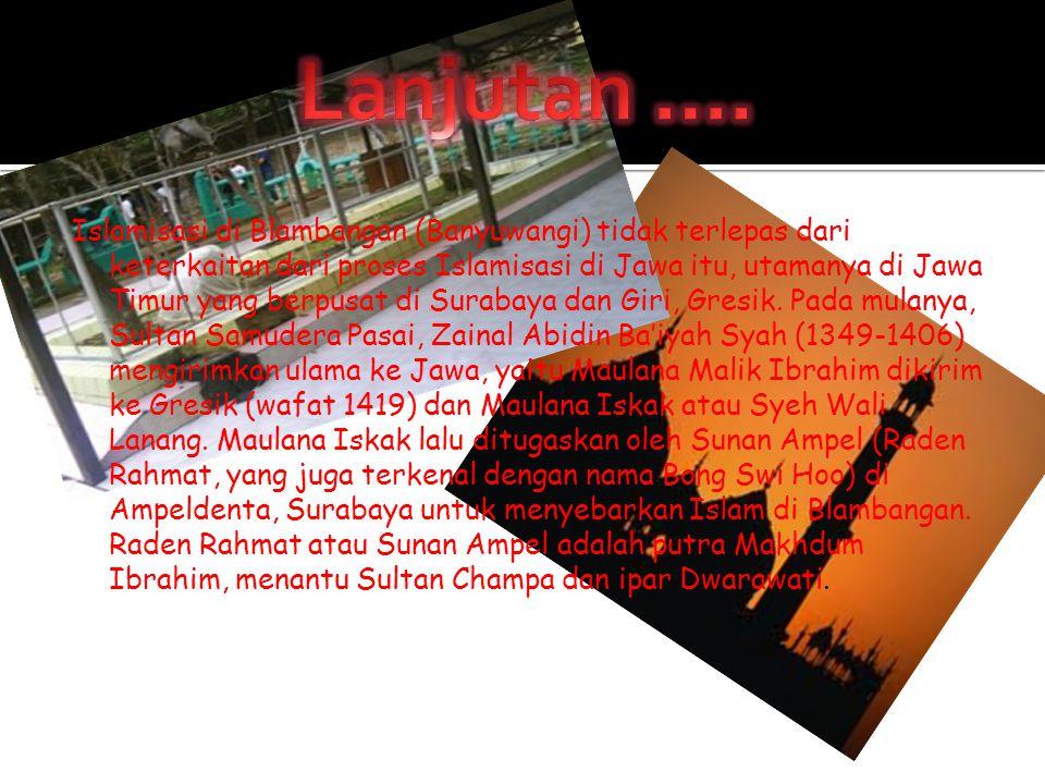 Islamisasi di Blambangan (Banyuwangi) tidak terlepas dari keterkaitan dari proses Islamisasi di Jawa itu, utamanya di Jawa Timur yang berpusat di Sura