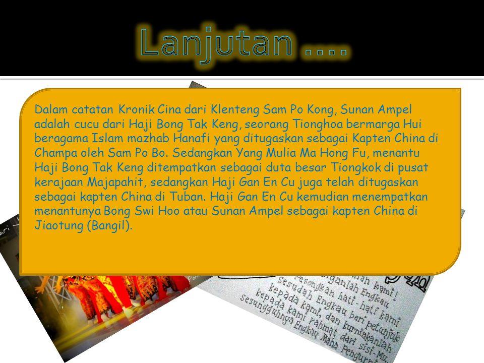 Dalam catatan Kronik Cina dari Klenteng Sam Po Kong, Sunan Ampel adalah cucu dari Haji Bong Tak Keng, seorang Tionghoa bermarga Hui beragama Islam mazhab Hanafi yang ditugaskan sebagai Kapten China di Champa oleh Sam Po Bo.