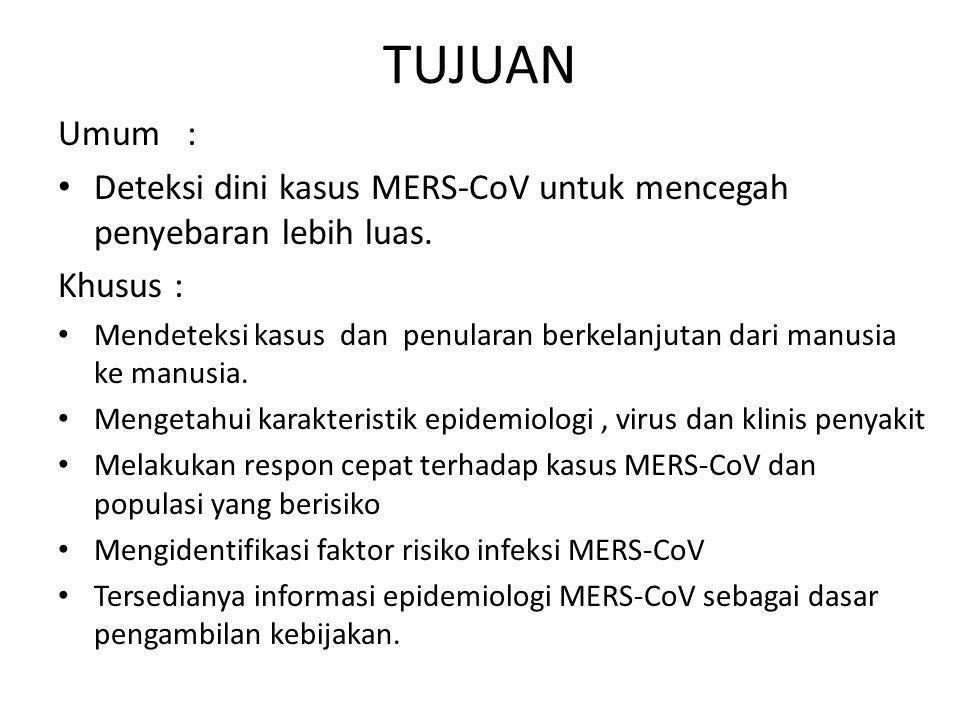 TUJUAN Umum : • Deteksi dini kasus MERS-CoV untuk mencegah penyebaran lebih luas. Khusus : • Mendeteksi kasus dan penularan berkelanjutan dari manusia
