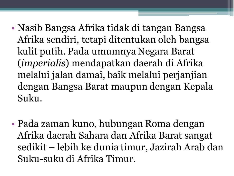 •Nasib Bangsa Afrika tidak di tangan Bangsa Afrika sendiri, tetapi ditentukan oleh bangsa kulit putih. Pada umumnya Negara Barat (imperialis) mendapat