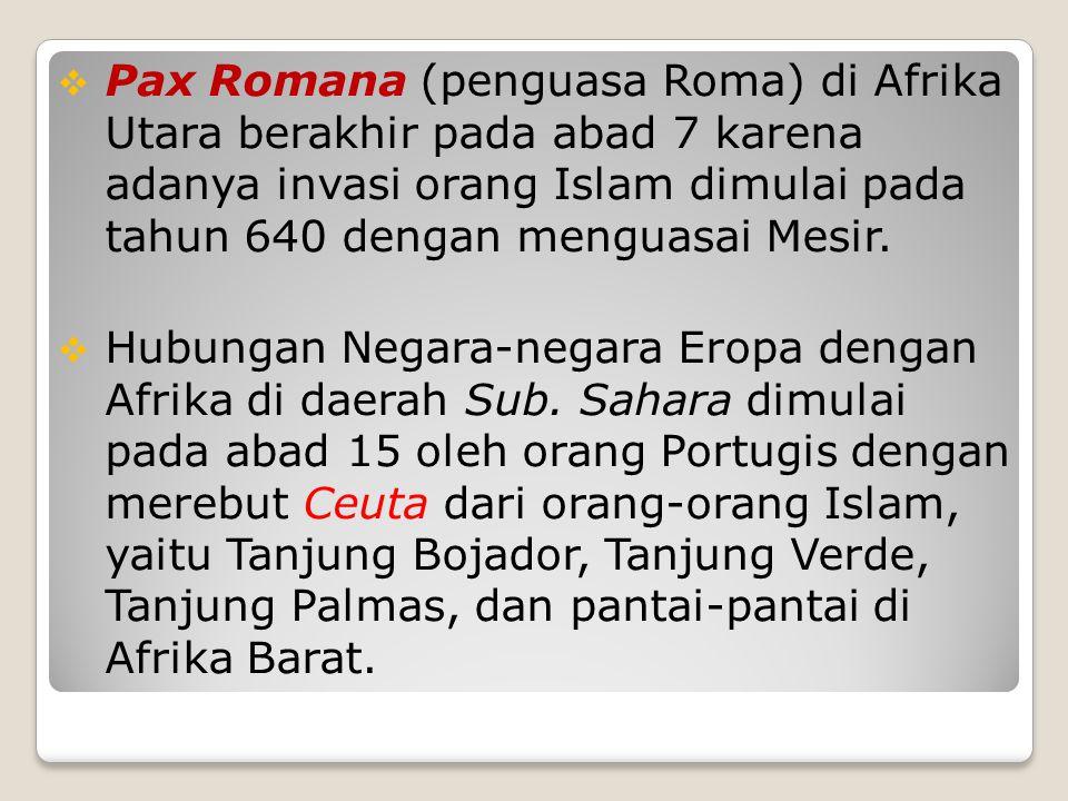  Pax Romana (penguasa Roma) di Afrika Utara berakhir pada abad 7 karena adanya invasi orang Islam dimulai pada tahun 640 dengan menguasai Mesir.  Hu