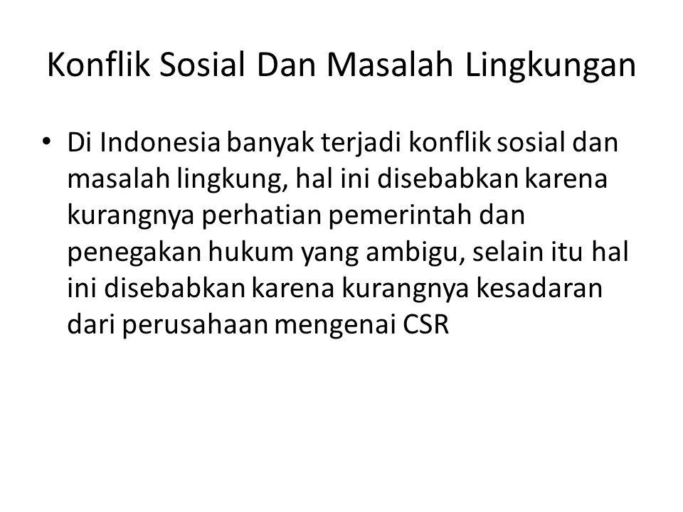 Konflik Sosial Dan Masalah Lingkungan • Di Indonesia banyak terjadi konflik sosial dan masalah lingkung, hal ini disebabkan karena kurangnya perhatian