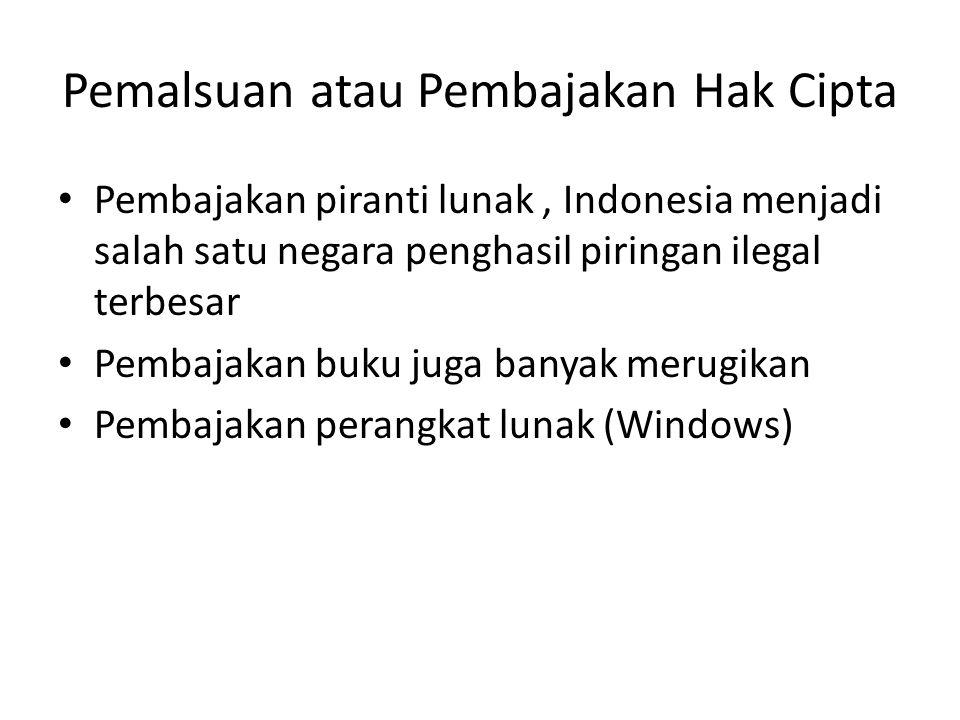 Pemalsuan atau Pembajakan Hak Cipta • Pembajakan piranti lunak, Indonesia menjadi salah satu negara penghasil piringan ilegal terbesar • Pembajakan bu