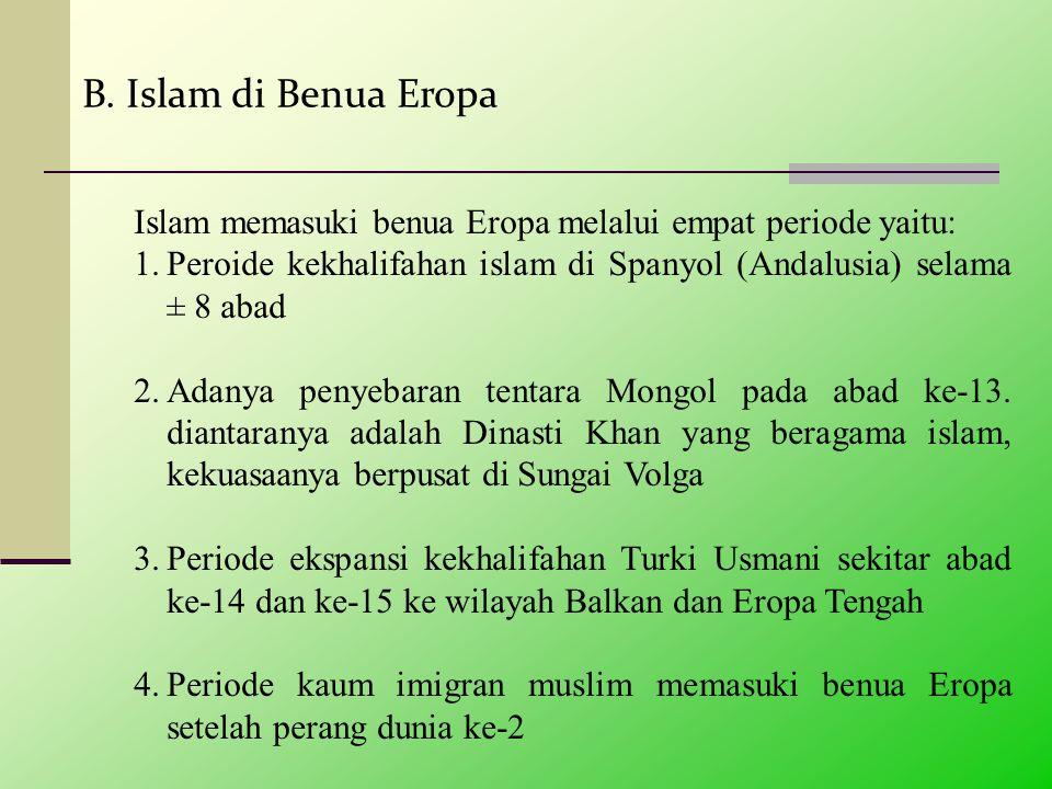  Keberadaan Kaum Muslimin di Beberapa Negara Eropa SS panyol •K•K aum muslim yang mendiami Spanyol dewasa ini terdiri dari keturunan umat islam yang terusir pada peristiwa Reqonquista (1492 M) •P•P ada tahun 1992, terdapat kesepakatan antara pemerintah Spanyol dan Comission Islamica Espana yang isinya: KK aum muslimin diizinkan untuk memberikan pengajaran agama di sekolah negeri mauapun swasta KK aum muslimin diberi izin membagun sekolah yang dikelola sendiri MM emperoleh keringanan pajak II zin merayakan hari raya keagamaan dan difasilitasi untuk memperolah makanan halal