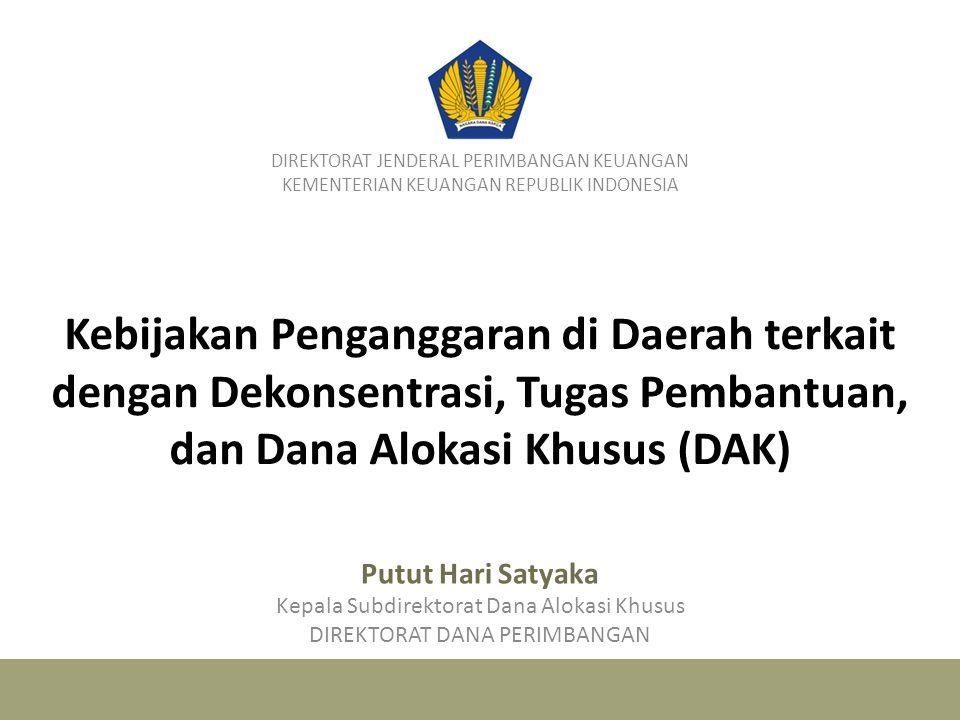 Kebijakan Penganggaran di Daerah terkait dengan Dekonsentrasi, Tugas Pembantuan, dan Dana Alokasi Khusus (DAK) DIREKTORAT JENDERAL PERIMBANGAN KEUANGA