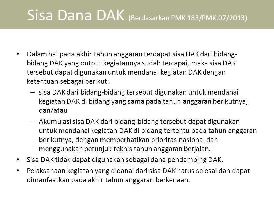Sisa Dana DAK (Berdasarkan PMK 183/PMK.07/2013) • Dalam hal pada akhir tahun anggaran terdapat sisa DAK dari bidang- bidang DAK yang output kegiatanny