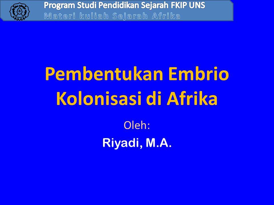 Pembentukan Embrio Kolonisasi di Afrika Oleh: Riyadi, M.A.