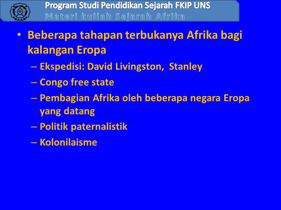 • Beberapa tahapan terbukanya Afrika bagi kalangan Eropa – Ekspedisi: David Livingston, Stanley – Congo free state – Pembagian Afrika oleh beberapa ne