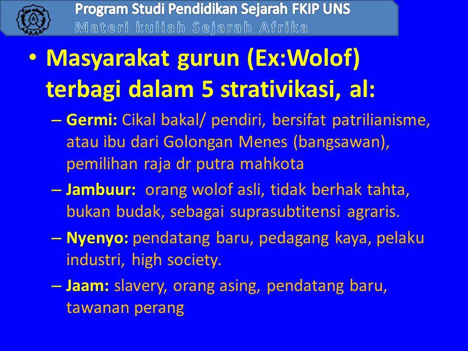 • Masyarakat gurun (Ex:Wolof) terbagi dalam 5 strativikasi, al: – Germi: – Germi: Cikal bakal/ pendiri, bersifat patrilianisme, atau ibu dari Golongan