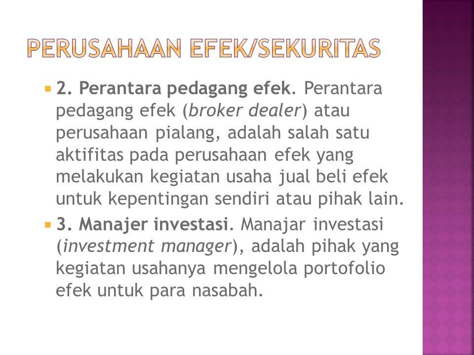  2. Perantara pedagang efek. Perantara pedagang efek (broker dealer) atau perusahaan pialang, adalah salah satu aktifitas pada perusahaan efek yang m