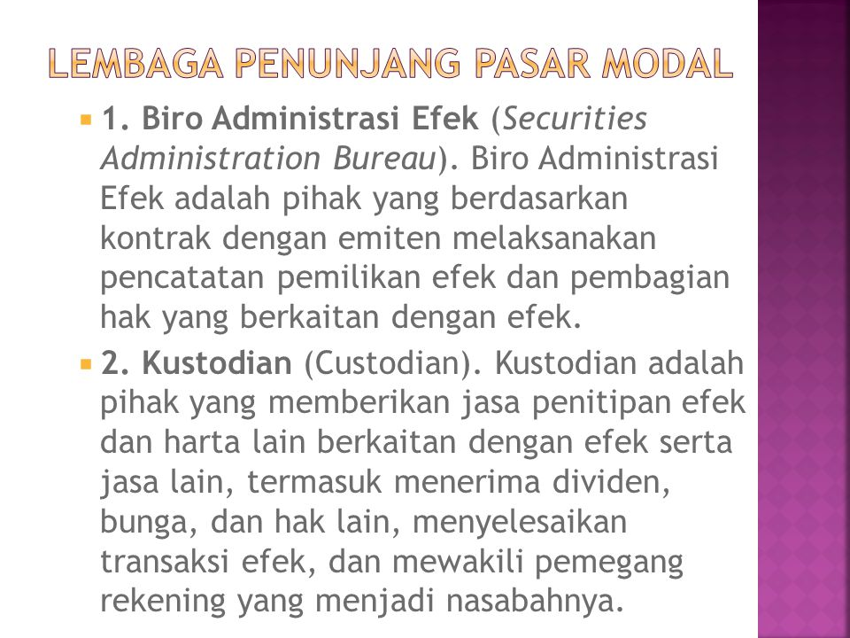  1. Biro Administrasi Efek (Securities Administration Bureau). Biro Administrasi Efek adalah pihak yang berdasarkan kontrak dengan emiten melaksanaka