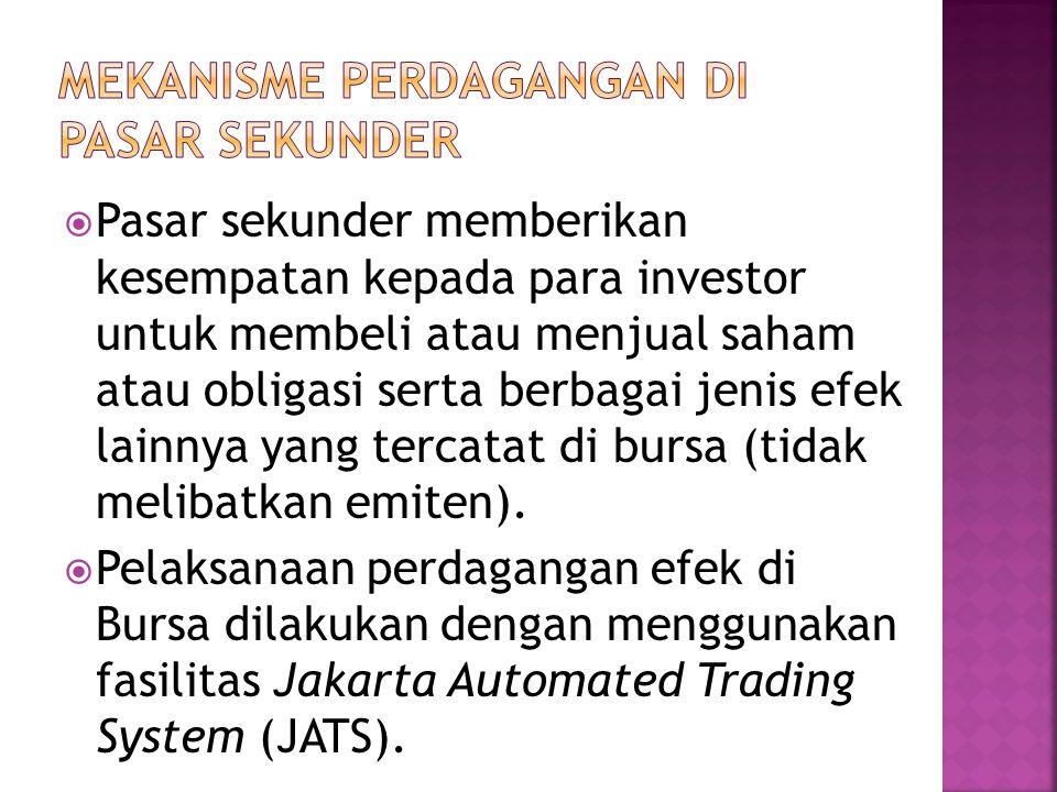  Pasar sekunder memberikan kesempatan kepada para investor untuk membeli atau menjual saham atau obligasi serta berbagai jenis efek lainnya yang terc