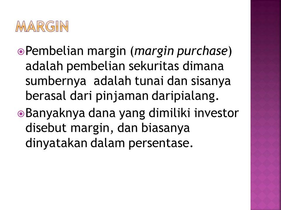  Pembelian margin (margin purchase) adalah pembelian sekuritas dimana sumbernya adalah tunai dan sisanya berasal dari pinjaman daripialang.  Banyakn