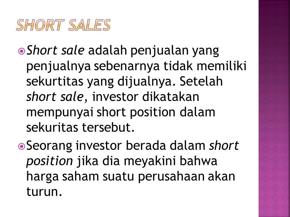  Short sale adalah penjualan yang penjualnya sebenarnya tidak memiliki sekurtitas yang dijualnya. Setelah short sale, investor dikatakan mempunyai sh