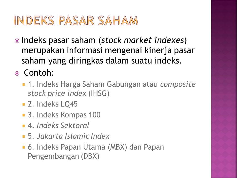  Indeks pasar saham (stock market indexes) merupakan informasi mengenai kinerja pasar saham yang diringkas dalam suatu indeks.  Contoh:  1. Indeks