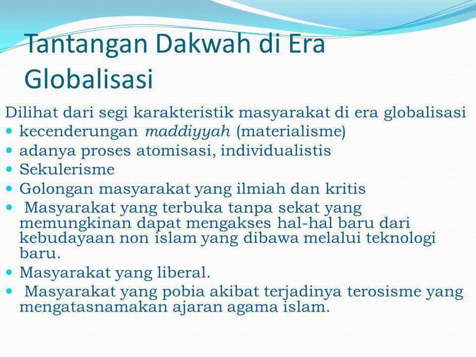 Tantangan Dakwah di Era Globalisasi Dilihat dari segi karakteristik masyarakat di era globalisasi  kecenderungan maddiyyah (materialisme)  adanya pr