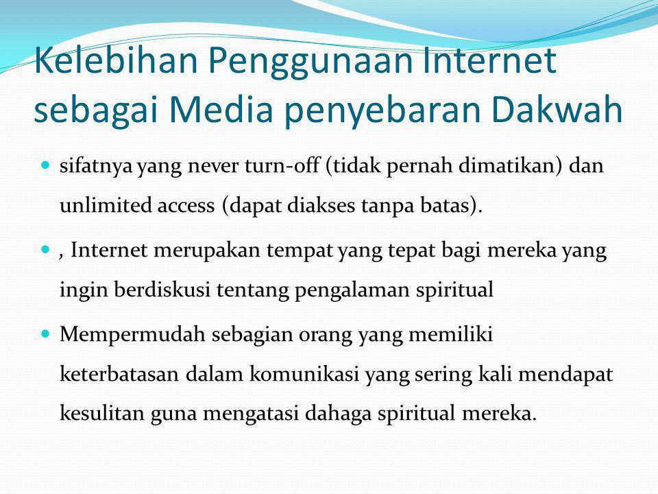 Kelebihan Penggunaan Internet sebagai Media penyebaran Dakwah  sifatnya yang never turn-off (tidak pernah dimatikan) dan unlimited access (dapat diakses tanpa batas).
