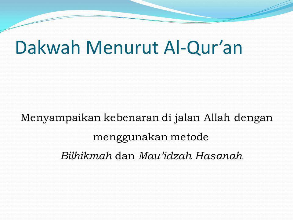 Dakwah Menurut Al-Qur'an Menyampaikan kebenaran di jalan Allah dengan menggunakan metode Bilhikmah dan Mau'idzah Hasanah