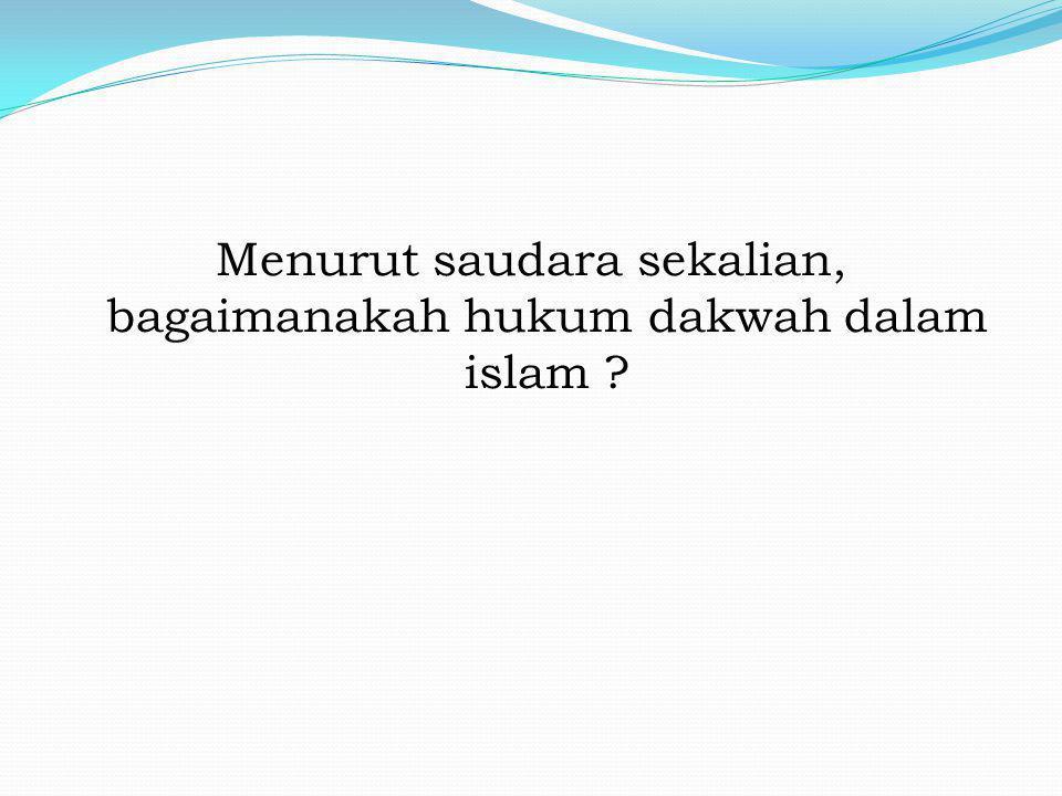 Menurut saudara sekalian, bagaimanakah hukum dakwah dalam islam ?
