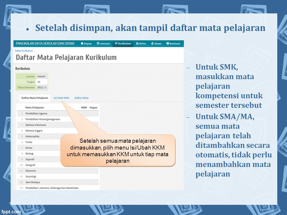 Untuk SMK, masukkan mata pelajaran kompetensi untuk semester tersebut  Untuk SMA/MA, semua mata pelajaran telah ditambahkan secara otomatis, tidak