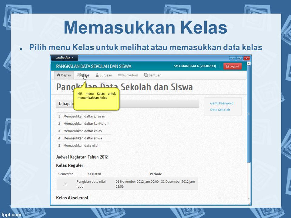 Memasukkan Kelas  Pilih menu Kelas untuk melihat atau memasukkan data kelas