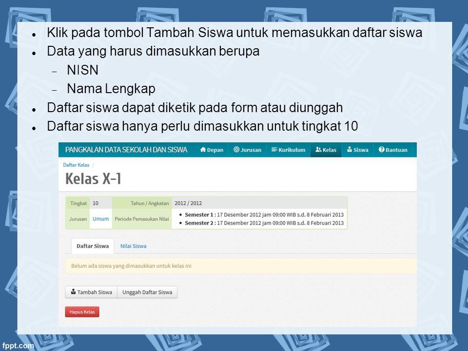  Klik pada tombol Tambah Siswa untuk memasukkan daftar siswa  Data yang harus dimasukkan berupa  NISN  Nama Lengkap  Daftar siswa dapat diketik p
