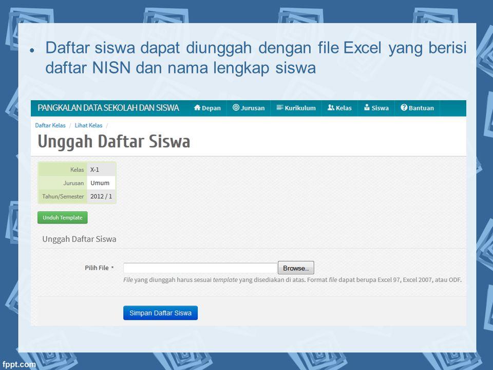  Daftar siswa dapat diunggah dengan file Excel yang berisi daftar NISN dan nama lengkap siswa