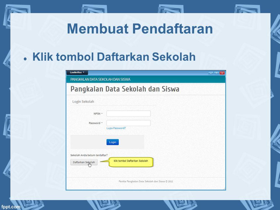 Membuat Pendaftaran  Klik tombol Daftarkan Sekolah