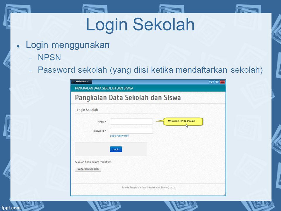 Login Sekolah  Login menggunakan  NPSN  Password sekolah (yang diisi ketika mendaftarkan sekolah)