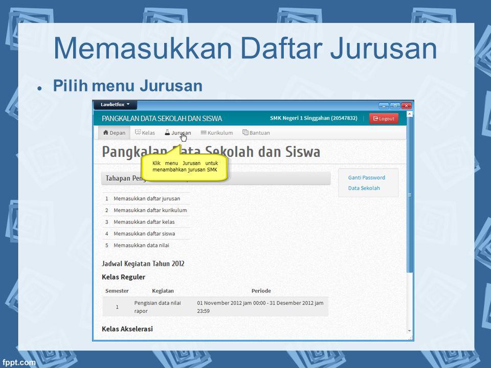 Memasukkan Daftar Jurusan  Pilih menu Jurusan