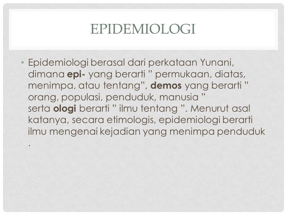 "EPIDEMIOLOGI • Epidemiologi berasal dari perkataan Yunani, dimana epi- yang berarti "" permukaan, diatas, menimpa, atau tentang"", demos yang berarti """
