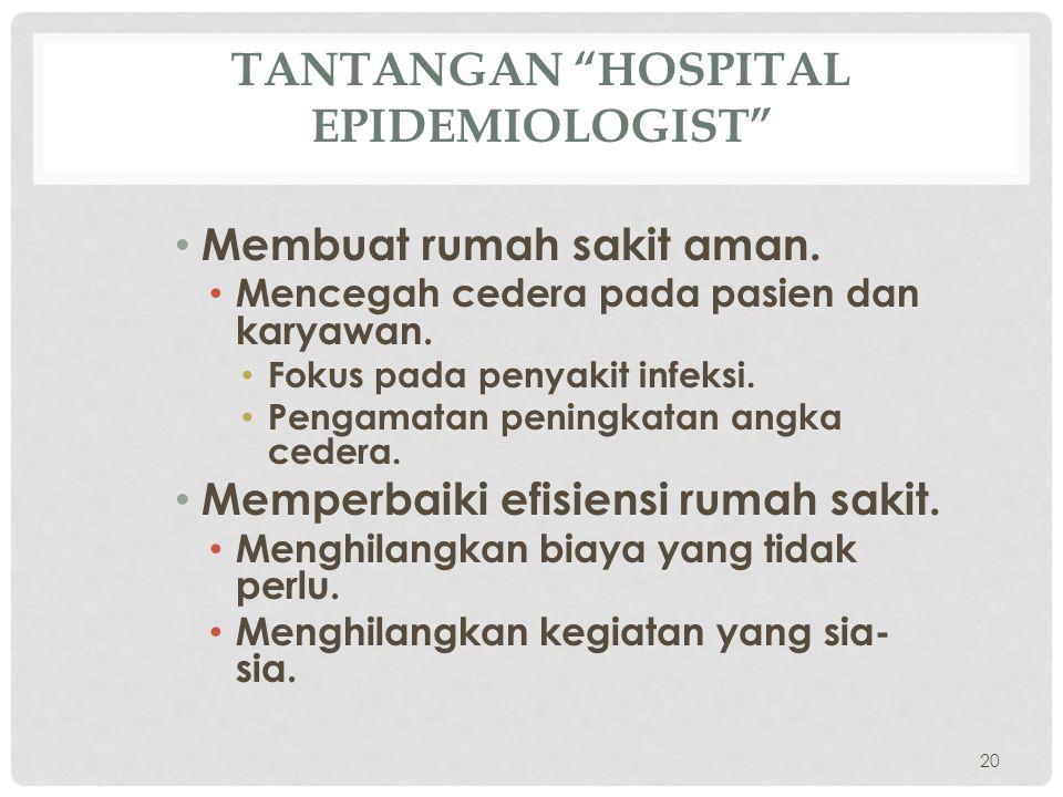 """TANTANGAN """"HOSPITAL EPIDEMIOLOGIST"""" • Membuat rumah sakit aman. • Mencegah cedera pada pasien dan karyawan. • Fokus pada penyakit infeksi. • Pengamata"""
