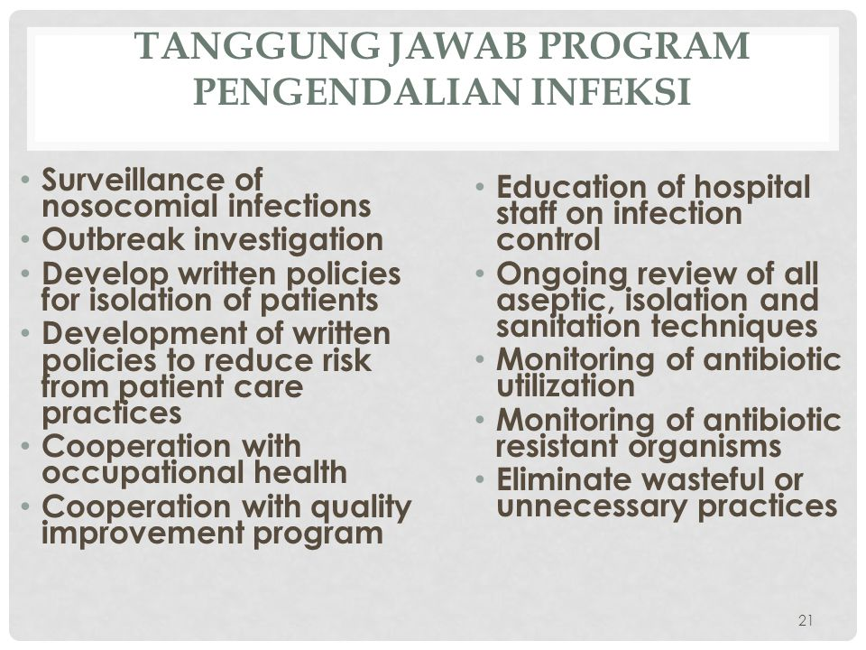 TANGGUNG JAWAB PROGRAM PENGENDALIAN INFEKSI • Surveillance of nosocomial infections • Outbreak investigation • Develop written policies for isolation