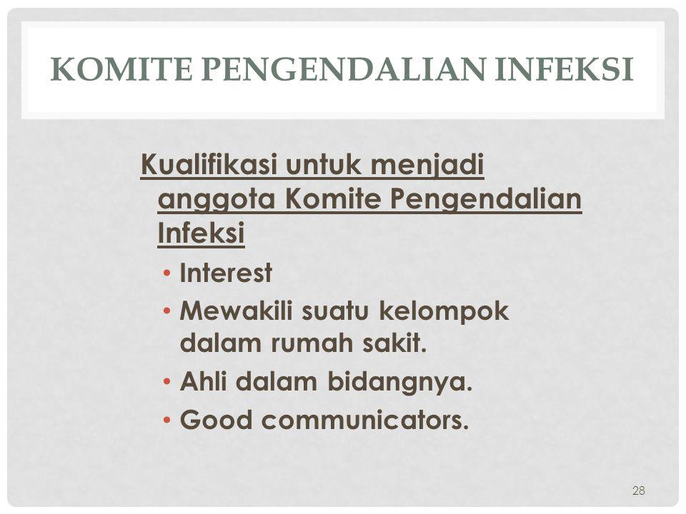 KOMITE PENGENDALIAN INFEKSI Kualifikasi untuk menjadi anggota Komite Pengendalian Infeksi • Interest • Mewakili suatu kelompok dalam rumah sakit. • Ah