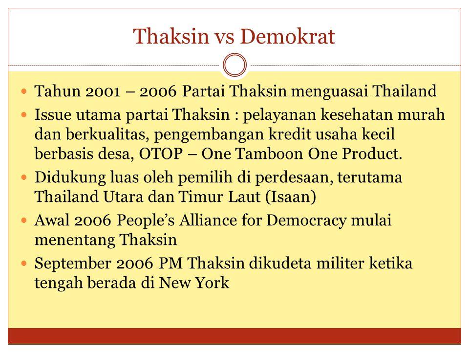 Thaksin vs Demokrat  Tahun 2001 – 2006 Partai Thaksin menguasai Thailand  Issue utama partai Thaksin : pelayanan kesehatan murah dan berkualitas, pengembangan kredit usaha kecil berbasis desa, OTOP – One Tamboon One Product.