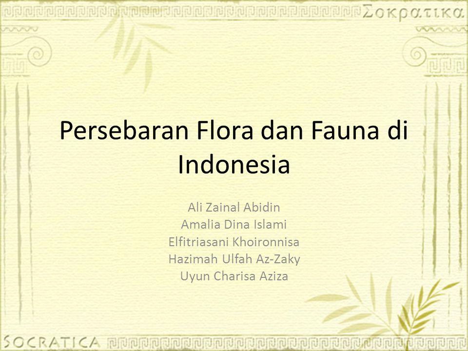 Persebaran Flora dan Fauna di Indonesia Ali Zainal Abidin Amalia Dina Islami Elfitriasani Khoironnisa Hazimah Ulfah Az-Zaky Uyun Charisa Aziza
