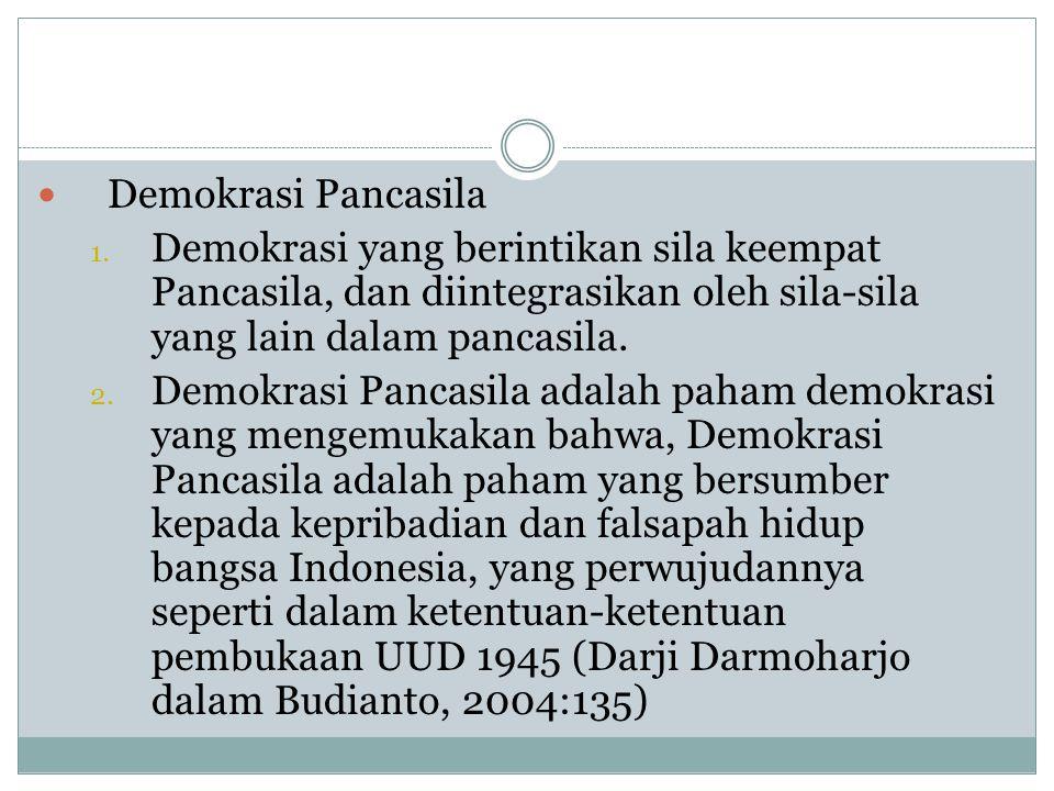  Demokrasi Pancasila 1. Demokrasi yang berintikan sila keempat Pancasila, dan diintegrasikan oleh sila-sila yang lain dalam pancasila. 2. Demokrasi P