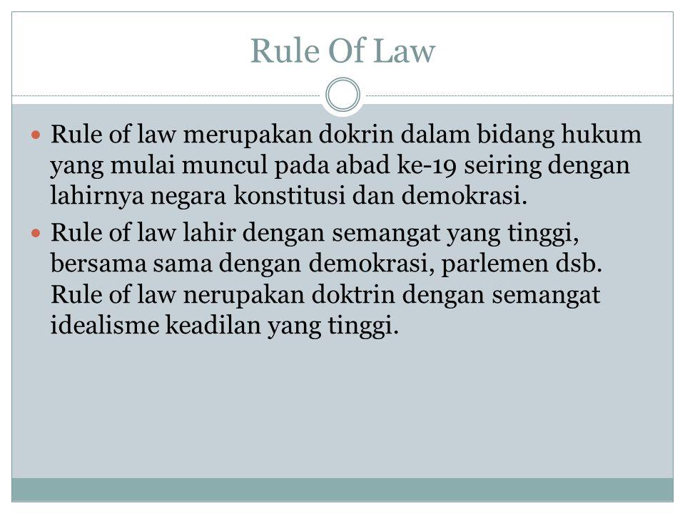 Rule Of Law RRule of law merupakan dokrin dalam bidang hukum yang mulai muncul pada abad ke-19 seiring dengan lahirnya negara konstitusi dan demokra