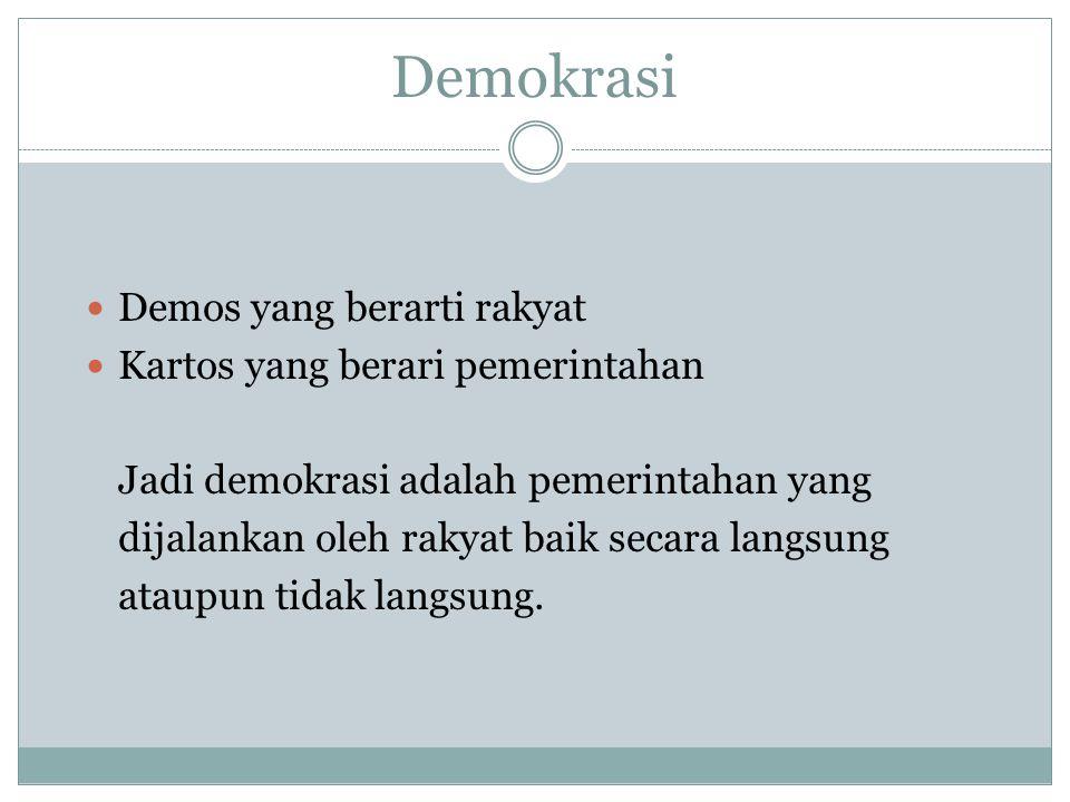 Demokrasi  Demos yang berarti rakyat  Kartos yang berari pemerintahan Jadi demokrasi adalah pemerintahan yang dijalankan oleh rakyat baik secara lan