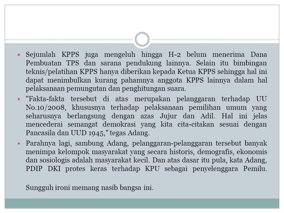  Sejumlah KPPS juga mengeluh hingga H-2 belum menerima Dana Pembuatan TPS dan sarana pendukung lainnya. Selain itu bimbingan teknis/pelatihan KPPS ha