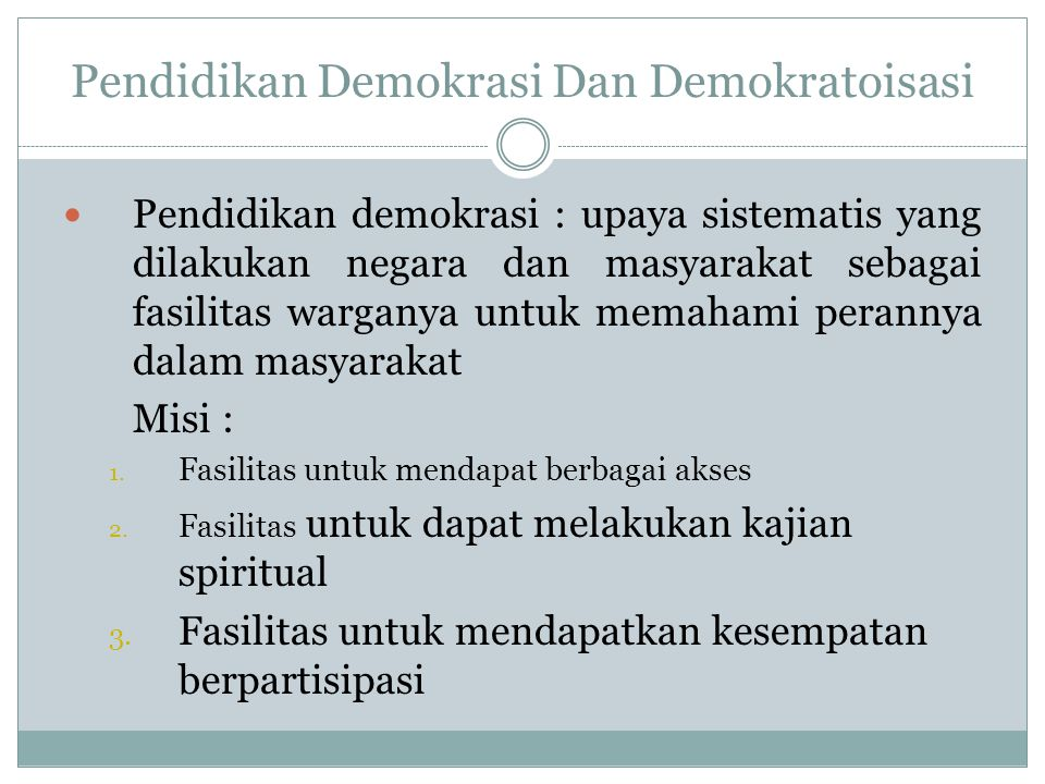 Pendidikan Demokrasi Dan Demokratoisasi PPendidikan demokrasi : upaya sistematis yang dilakukan negara dan masyarakat sebagai fasilitas warganya unt