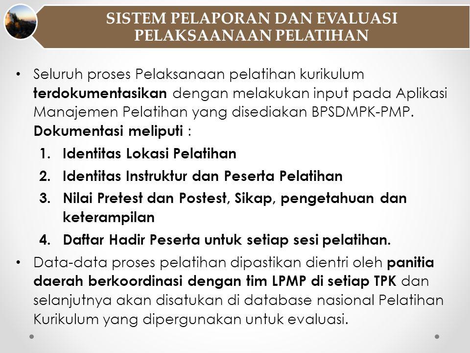 • Seluruh proses Pelaksanaan pelatihan kurikulum terdokumentasikan dengan melakukan input pada Aplikasi Manajemen Pelatihan yang disediakan BPSDMPK-PM