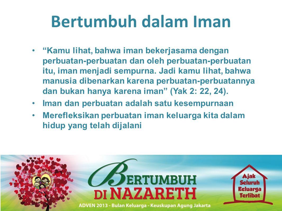 """Bertumbuh dalam Iman •""""Kamu lihat, bahwa iman bekerjasama dengan perbuatan-perbuatan dan oleh perbuatan-perbuatan itu, iman menjadi sempurna. Jadi kam"""