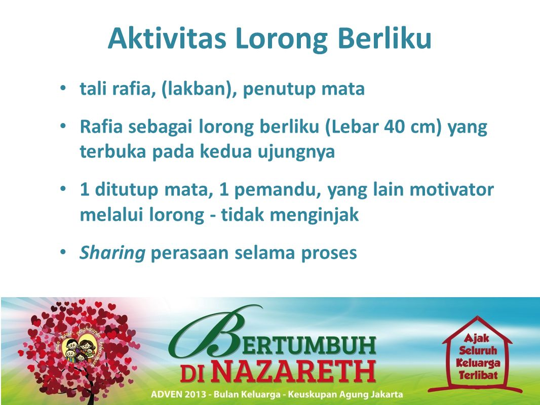 Aktivitas Lorong Berliku • tali rafia, (lakban), penutup mata • Rafia sebagai lorong berliku (Lebar 40 cm) yang terbuka pada kedua ujungnya • 1 ditutu