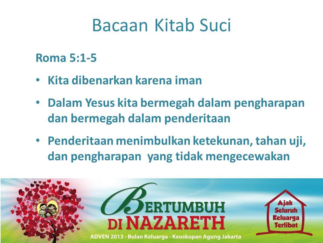 Bacaan Kitab Suci Roma 5:1-5 • Kita dibenarkan karena iman • Dalam Yesus kita bermegah dalam pengharapan dan bermegah dalam penderitaan • Penderitaan