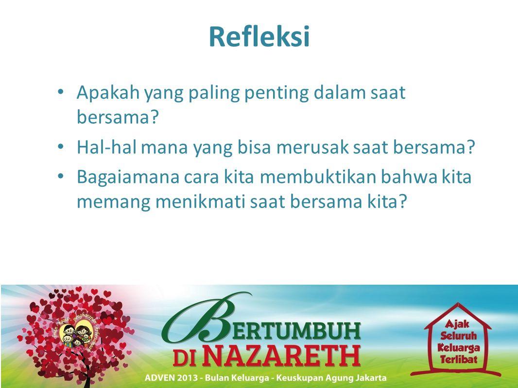 Refleksi • Apakah yang paling penting dalam saat bersama? • Hal-hal mana yang bisa merusak saat bersama? • Bagaiamana cara kita membuktikan bahwa kita
