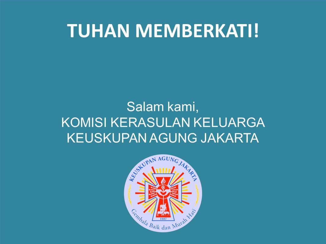 TUHAN MEMBERKATI! Salam kami, KOMISI KERASULAN KELUARGA KEUSKUPAN AGUNG JAKARTA
