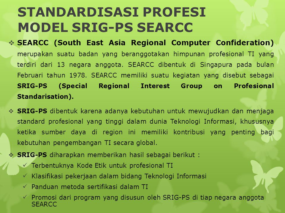 STANDARDISASI PROFESI MODEL SRIG-PS SEARCC  SEARCC (South East Asia Regional Computer Confideration) merupakan suatu badan yang beranggotakan himpuna